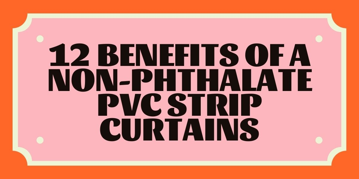 12 Benefits of a Non-Phthalate PVC Strip Curtains