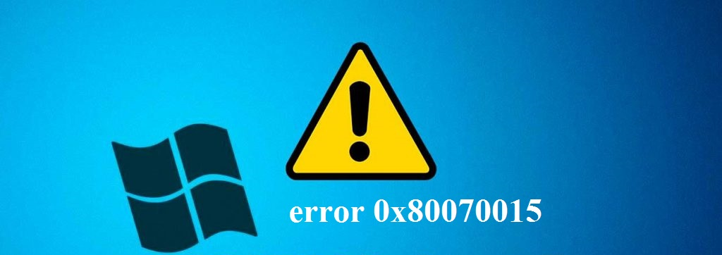 How to Fix Windows 10 Error 0x80070015?